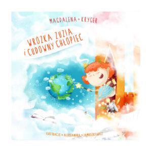 okładka bajki edukacyjnej: Wróżka Zuzia i cudowny chłopiec, autorstwa Magdaleny Kryger